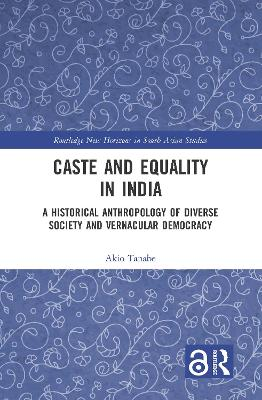 Caste and Equality in India: A Historical Anthropology of Diverse Society and Vernacular Democracy book