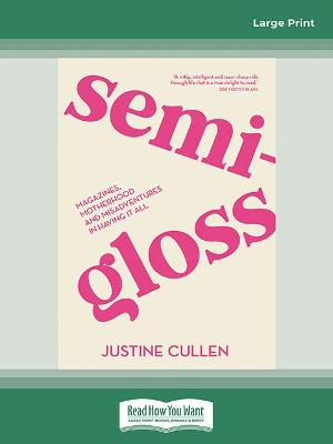 SEMI-GLOSS: Magazines, motherhood and misadventures in having it all by Justine Cullen