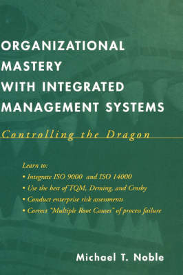 Organizational Mastery with Integrated Management Systems by Michael T. Noble
