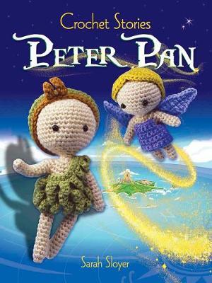 Crochet Stories: J. M. Barrie's Peter Pan by Sarah Sloyer