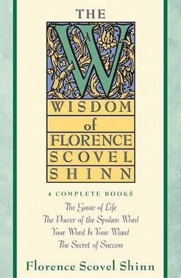 The Wisdom of Florence Scovel Shinn by Florence Scovel Shinn