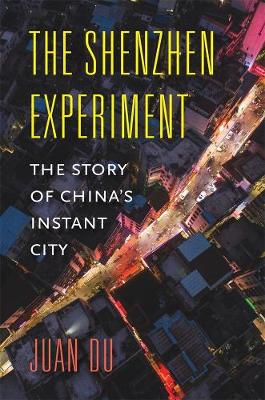 The Shenzhen Experiment: The Story of China's Instant City by Juan Du