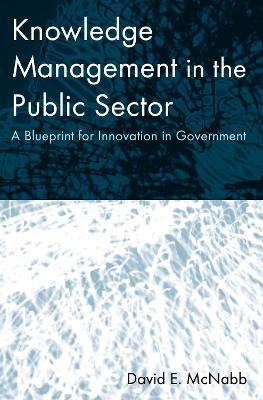 Knowledge Management in the Public Sector by David E. McNabb