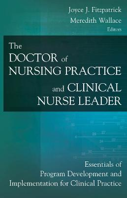 Doctor of Nursing Practice and Clinical Nurse Leader by Joyce J. Fitzpatrick