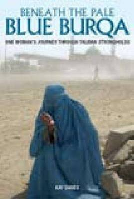 Beneath the Pale Blue Burqa by Kay Danes