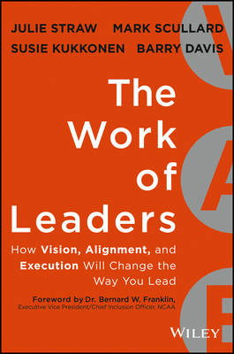 The Work of Leaders: How Vision, Alignment, and Execution Will Change the Way You Lead (Custom Version) by Julie Straw