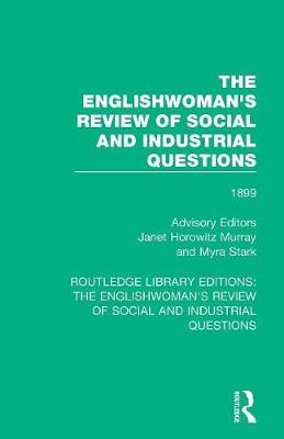 The Englishwoman's Review of Social and Industrial Questions: 1899 by Janet Horowitz Murray