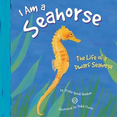 I Am a Sea Horse by Trisha Speed Shaskan