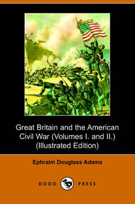 Great Britain and the American Civil War by Ephraim Douglass Adams