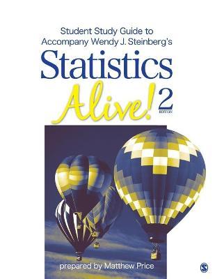 Student Study Guide to Accompany Statistics Alive! 2e by Wendy J. Steinberg by Wendy J. Steinberg