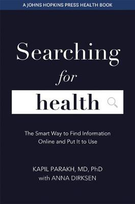 Searching for Health: The Smart Way to Find Information Online and Put It to Use by Kapil Parakh