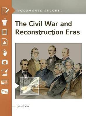 The Civil War and Reconstruction Eras by John R. Vile