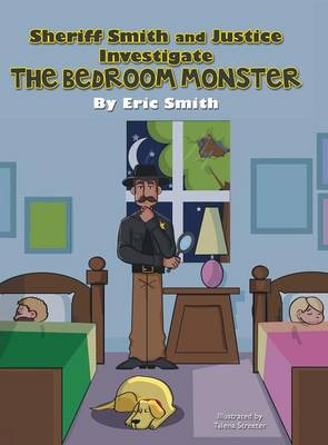 Sheriff Smith and Justice Investigates the Bedroom Monster by Eric Smith