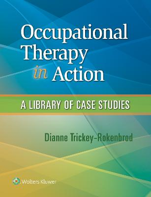 Occupational Therapy in Action by Dianne M. Trickey-Rokenbrod
