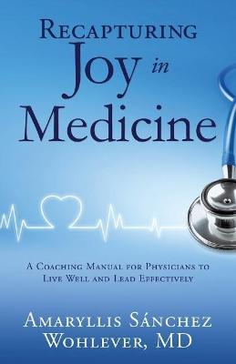 Recapturing Joy in Medicine by Amaryllis Sanchez Wohlever MD