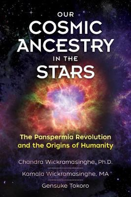 Our Cosmic Ancestry in the Stars: The Panspermia Revolution and the Origins of Humanity by Chandra Wickramasinghe, Ph.D.