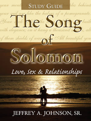 The Song of Solomon Study Guide by Sr Jeffrey Johnson, A