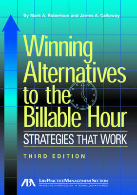 Winning Alternatives to the Billable Hour: Strategies That Work by Mark A. Robertson