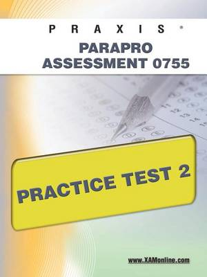 Praxis Parapro Assessment 0755 Practice Test 2 by Sharon A Wynne