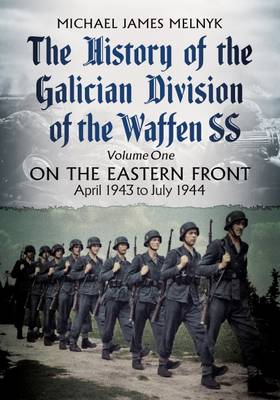 The History of the Galician Division of the Waffen SS Vol 1 by Michael James Melnyk