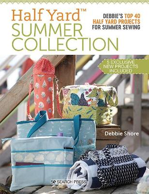 Half Yard (TM) Summer Collection: Debbie'S Top 40 Half Yard Projects for Summer Sewing book