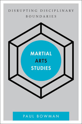 Martial Arts Studies by Paul Bowman