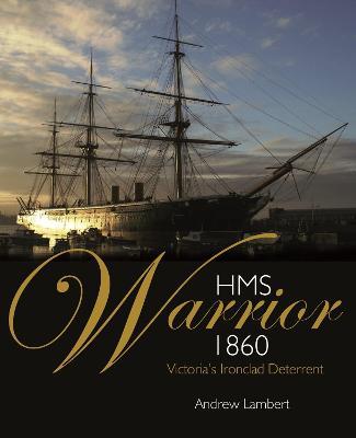 HMS Warrior by Andrew D. Lambert