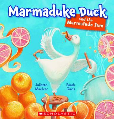Marmaduke Duck and the Marmalade Jam by Juliette MacIver