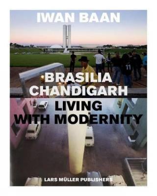 Brasilia-Chandigarh by Iwan Baan