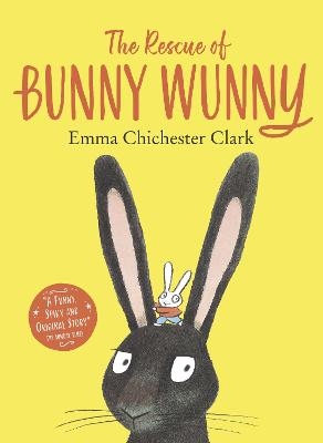 The Rescue of Bunny Wunny by Emma Chichester Clark