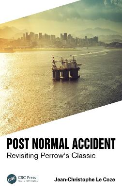 Post Normal Accident: Revisiting Perrow's Classic by Jean-Christophe Le Coze