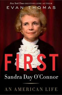 First: Sandra Day O'Connor, An American Life by Evan Thomas