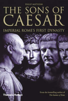 Sons of Caesar: Imperial Rome's First Dynasty by Philip Matyszak