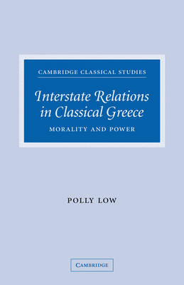 Interstate Relations in Classical Greece by Polly Low