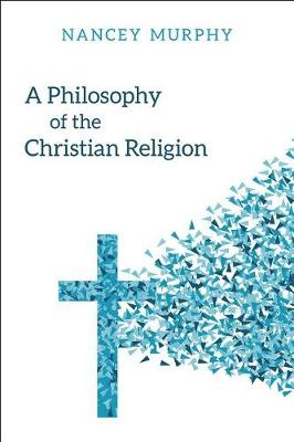 A Philosophy of the Christian Religion by Nancey Murphy