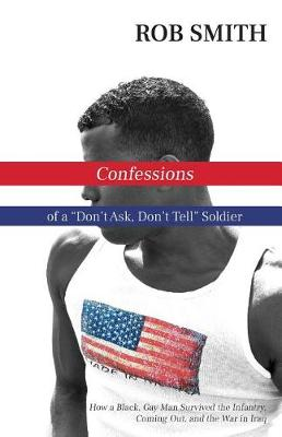 Confessions of a Don't Ask, Don't Tell Soldier by Rob Smith