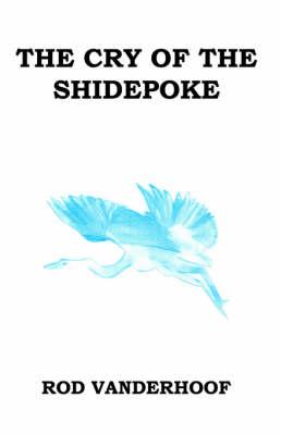 The Cry of the Shidepoke by Rod Vanderhoof