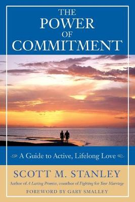 The Power of Commitment by Scott M. Stanley