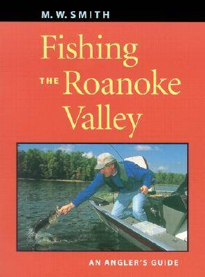 Fishing the Roanoke Valley by M. W. Smith