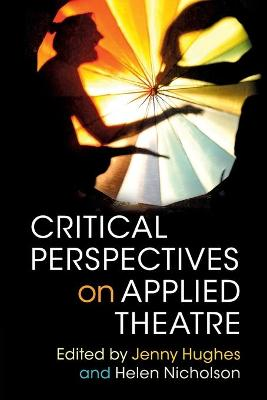 Critical Perspectives on Applied Theatre by Jenny Hughes