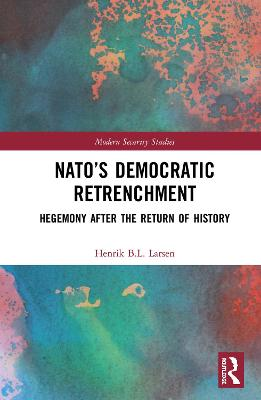 NATO's Democratic Retrenchment: Hegemony After the Return of History book