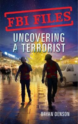 Uncovering a Terrorist: Agent Ryan Dwyer and the Case of the Portland Bomb Plot by Bryan Denson