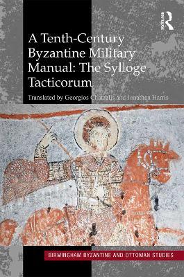 A Tenth-Century Byzantine Military Manual: The Sylloge Tacticorum by Georgios Chatzelis