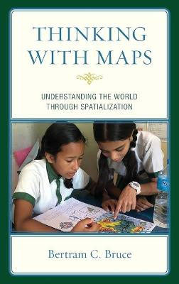 Thinking with Maps: Understanding the World through Spatialization by Bertram C. Bruce