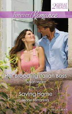 HER BROODING ITALIAN BOSS/SAVING HOME by Susan Meier