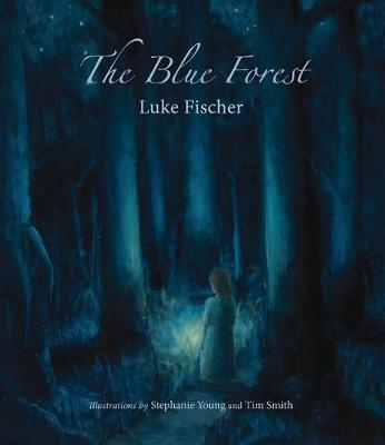 The Blue Forest: Bedtime Stories for the Nights of the Week by Luke Fischer
