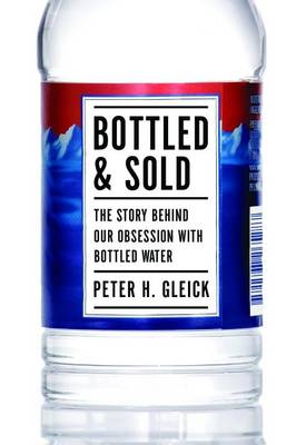 Bottled and Sold by Peter H. Gleick