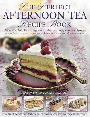 The Perfect Afternoon Tea Recipe Book by Anthony Wild