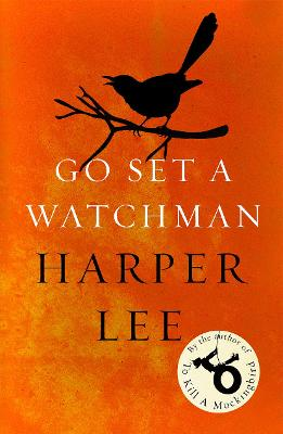 Go Set a Watchman: Harper Lee's sensational lost novel by Harper Lee