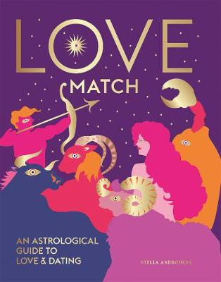 Love Match: An Astrological Guide to Love and Dating by Stella Andromeda
